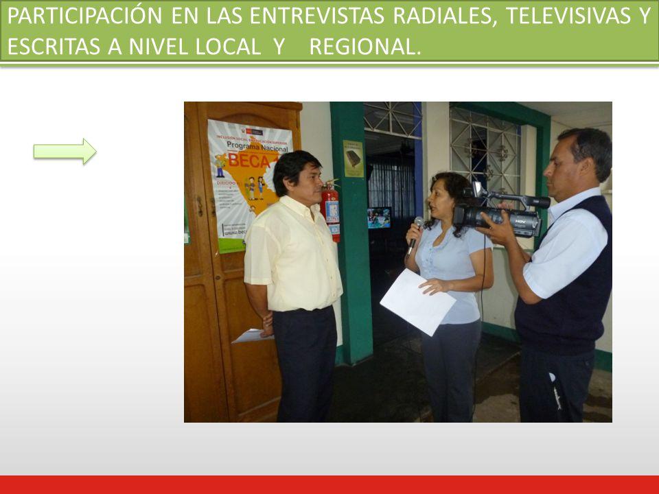 PARTICIPACIÓN EN LAS ENTREVISTAS RADIALES, TELEVISIVAS Y ESCRITAS A NIVEL LOCAL Y REGIONAL.