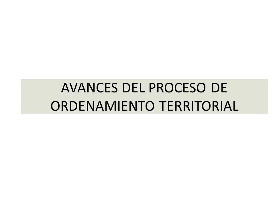 AVANCES DEL PROCESO DE ORDENAMIENTO TERRITORIAL