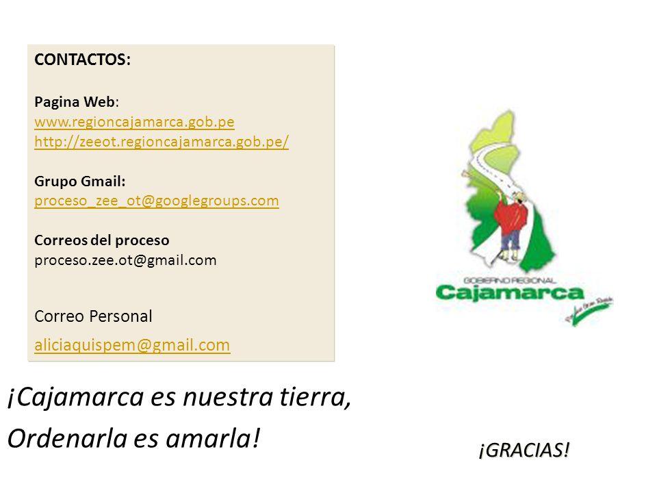 ¡Cajamarca es nuestra tierra, Ordenarla es amarla! ¡GRACIAS! CONTACTOS: Pagina Web: www.regioncajamarca.gob.pe http://zeeot.regioncajamarca.gob.pe/ Gr
