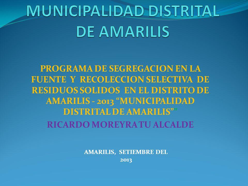 PROGRAMA DE SEGREGACION EN LA FUENTE Y RECOLECCION SELECTIVA DE RESIDUOS SOLIDOS EN EL DISTRITO DE AMARILIS - 2013 MUNICIPALIDAD DISTRITAL DE AMARILIS