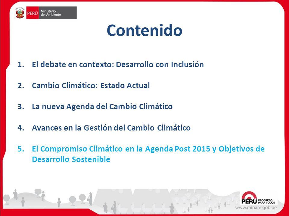 Contenido 1.El debate en contexto: Desarrollo con Inclusión 2.Cambio Climático: Estado Actual 3.La nueva Agenda del Cambio Climático 4.Avances en la G