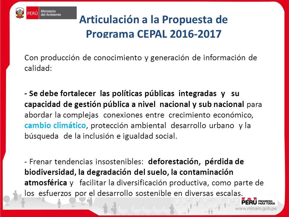 Articulación a la Propuesta de Programa CEPAL 2016-2017 Con producción de conocimiento y generación de información de calidad: - Se debe fortalecer la
