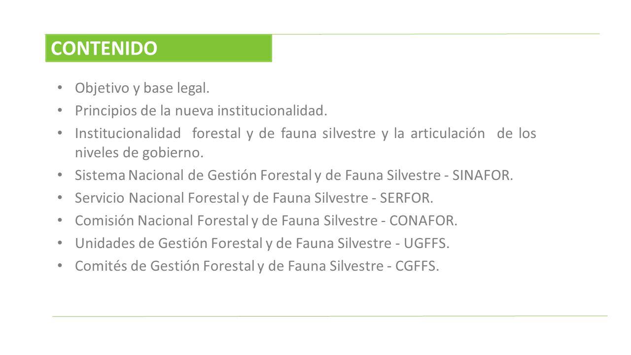 Objetivo y base legal. Principios de la nueva institucionalidad. Institucionalidad forestal y de fauna silvestre y la articulación de los niveles de g