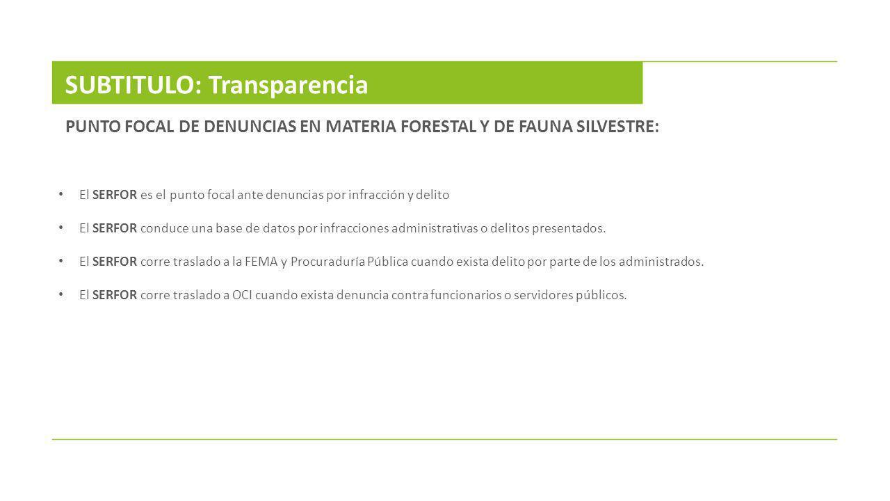PUNTO FOCAL DE DENUNCIAS EN MATERIA FORESTAL Y DE FAUNA SILVESTRE: SUBTITULO: Transparencia El SERFOR es el punto focal ante denuncias por infracción