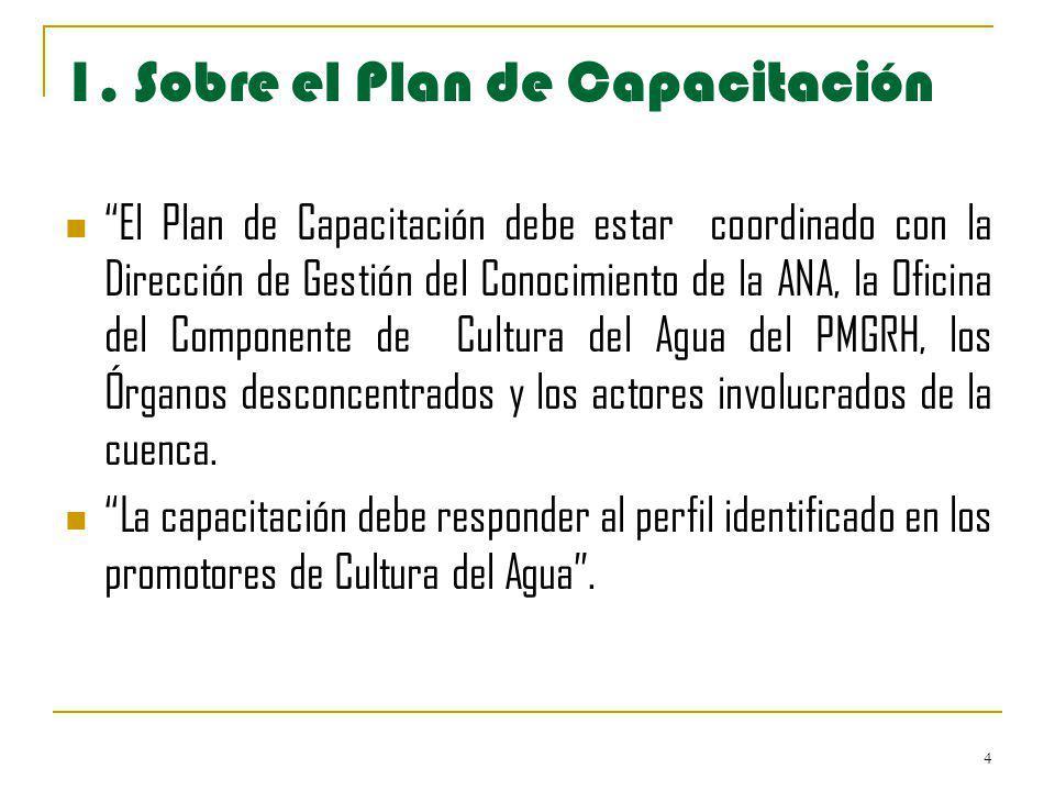 4 El Plan de Capacitación debe estar coordinado con la Dirección de Gestión del Conocimiento de la ANA, la Oficina del Componente de Cultura del Agua