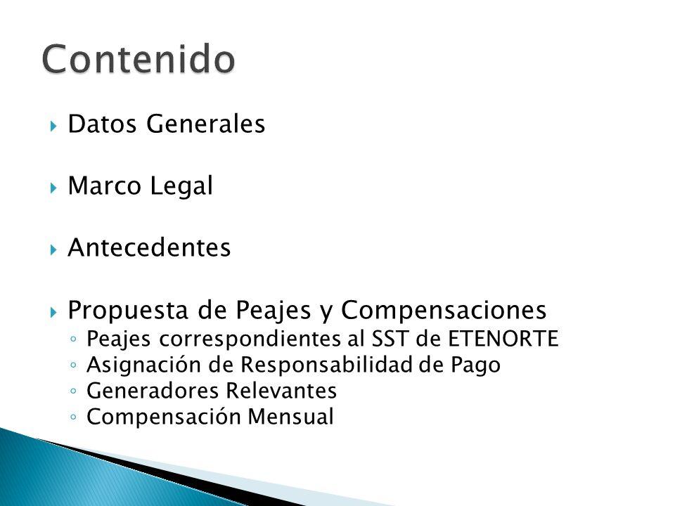 Datos Generales Marco Legal Antecedentes Propuesta de Peajes y Compensaciones Peajes correspondientes al SST de ETENORTE Asignación de Responsabilidad de Pago Generadores Relevantes Compensación Mensual