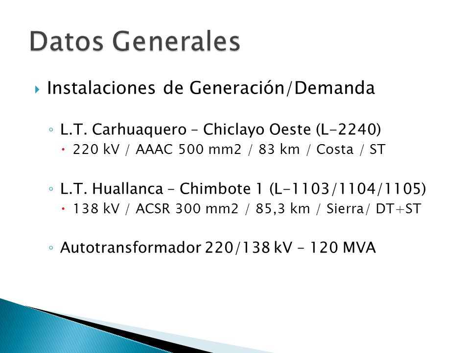 Instalaciones de Generación/Demanda L.T. Carhuaquero – Chiclayo Oeste (L-2240) 220 kV / AAAC 500 mm2 / 83 km / Costa / ST L.T. Huallanca – Chimbote 1