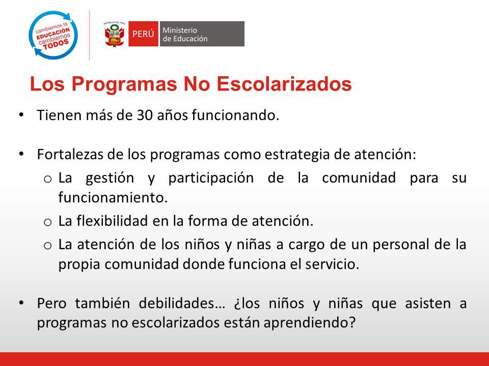 Los Programas No Escolarizados Tienen más de 30 años funcionando. Fortalezas de los programas como estrategia de atención: o La gestión y participació