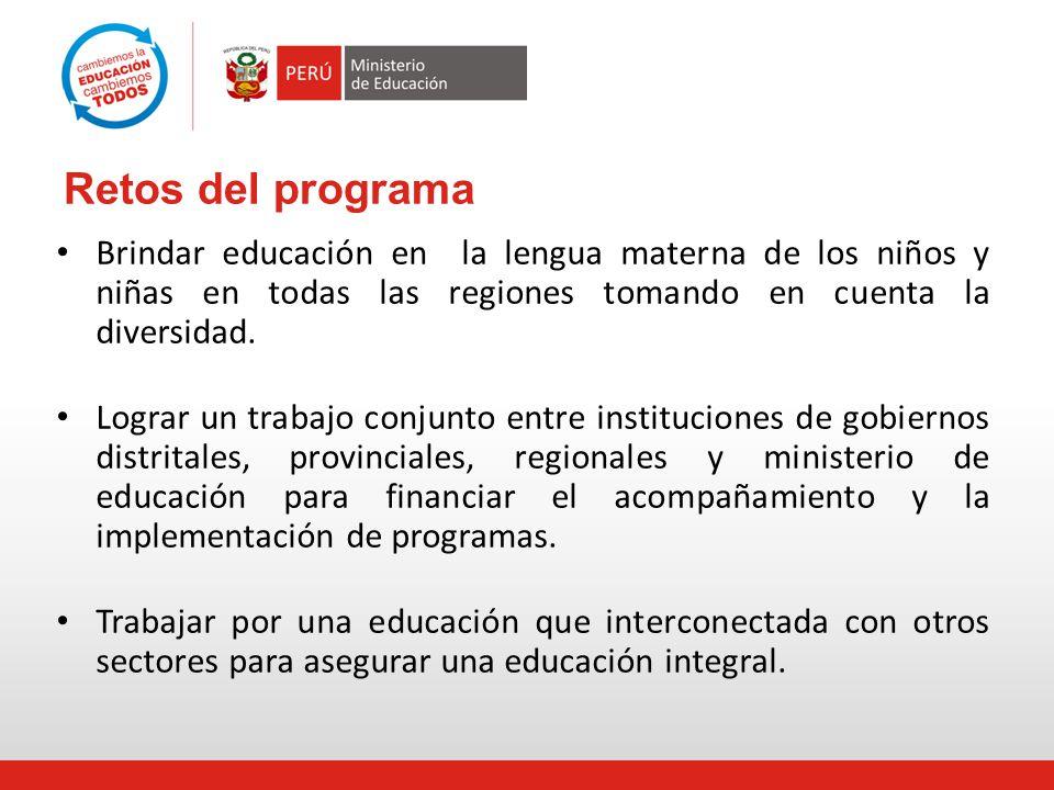 Retos del programa Brindar educación en la lengua materna de los niños y niñas en todas las regiones tomando en cuenta la diversidad. Lograr un trabaj
