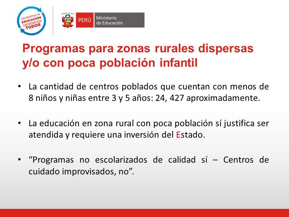 Programas para zonas rurales dispersas y/o con poca población infantil La cantidad de centros poblados que cuentan con menos de 8 niños y niñas entre
