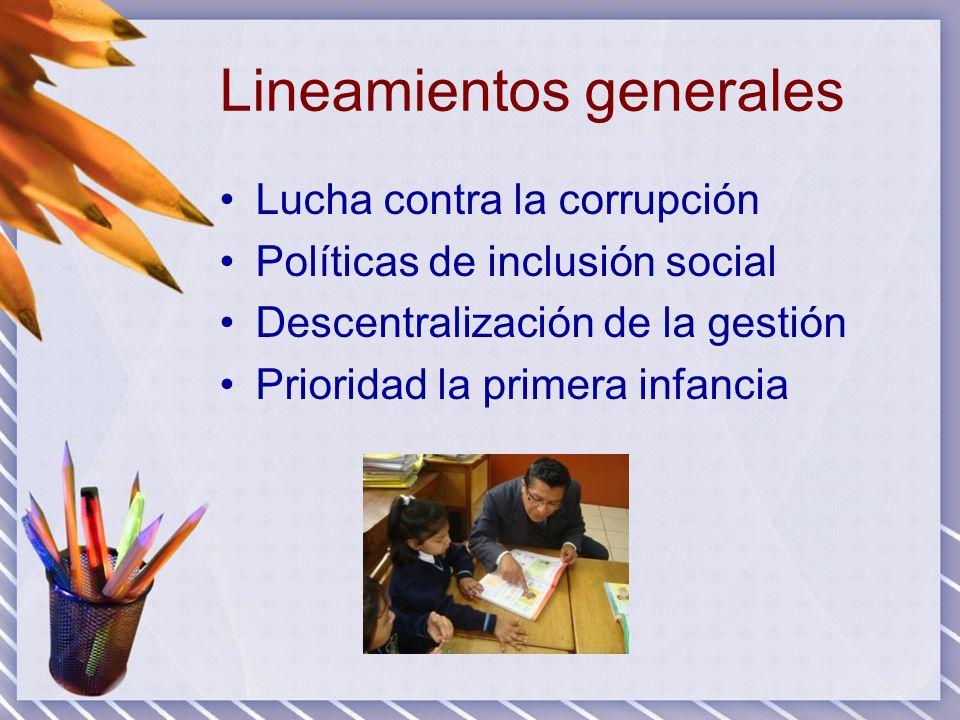 Lineamientos generales Lucha contra la corrupción Políticas de inclusión social Descentralización de la gestión Prioridad la primera infancia