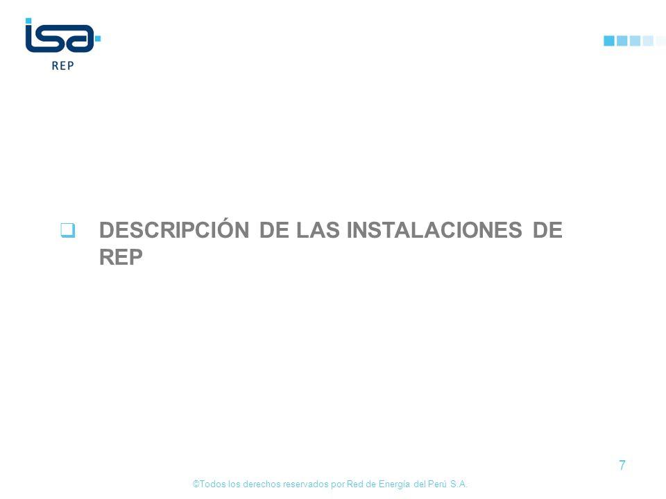 ©Todos los derechos reservados por Red de Energía del Perú S.A. 7 DESCRIPCIÓN DE LAS INSTALACIONES DE REP