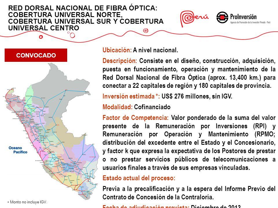 RED DORSAL NACIONAL DE FIBRA ÓPTICA: COBERTURA UNIVERSAL NORTE, COBERTURA UNIVERSAL SUR Y COBERTURA UNIVERSAL CENTRO Monto no incluye IGV. Ubicación: