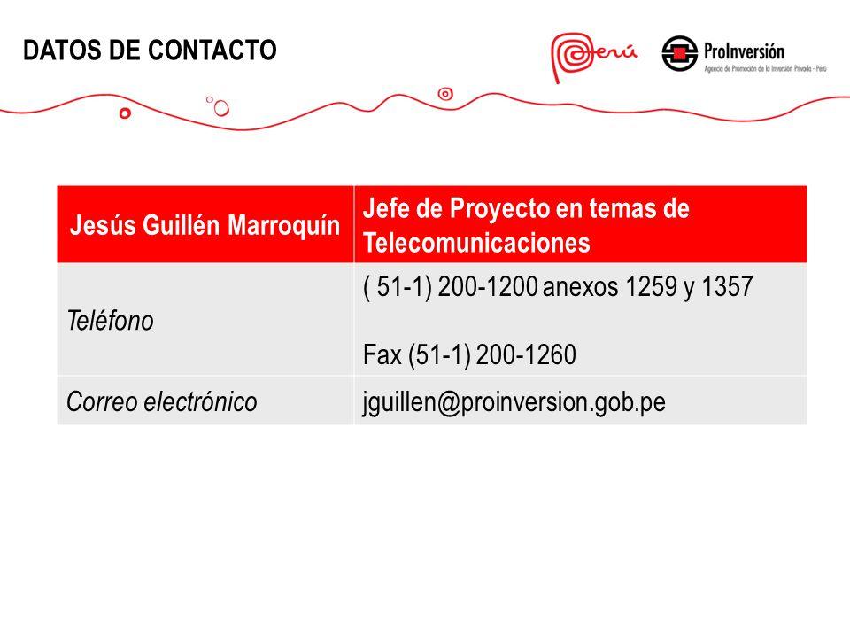 Jesús Guillén Marroquín Jefe de Proyecto en temas de Telecomunicaciones Teléfono ( 51-1) 200-1200 anexos 1259 y 1357 Fax (51-1) 200-1260 Correo electrónico jguillen@proinversion.gob.pe DATOS DE CONTACTO