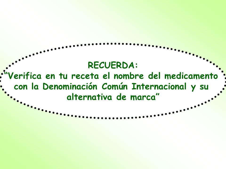 RECUERDA: Verifica en tu receta el nombre del medicamento con la Denominación Común Internacional y su alternativa de marca