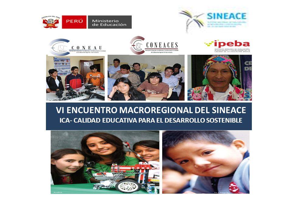 VI ENCUENTRO MACROREGIONAL DEL SINEACE ICA- CALIDAD EDUCATIVA PARA EL DESARROLLO SOSTENIBLE