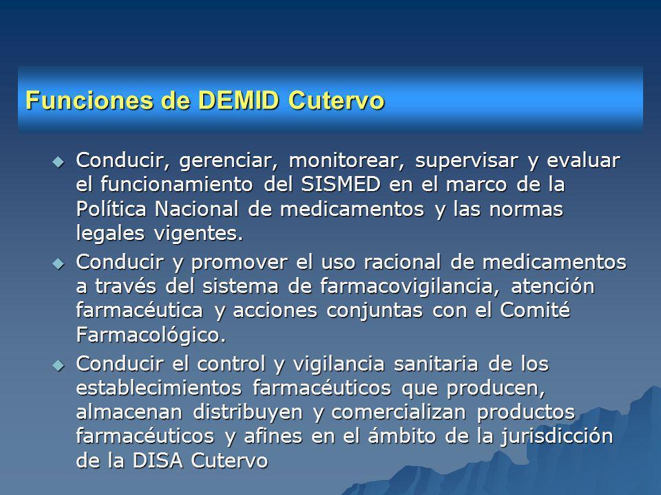 Funciones de DEMID Cutervo Conducir, gerenciar, monitorear, supervisar y evaluar el funcionamiento del SISMED en el marco de la Política Nacional de medicamentos y las normas legales vigentes.