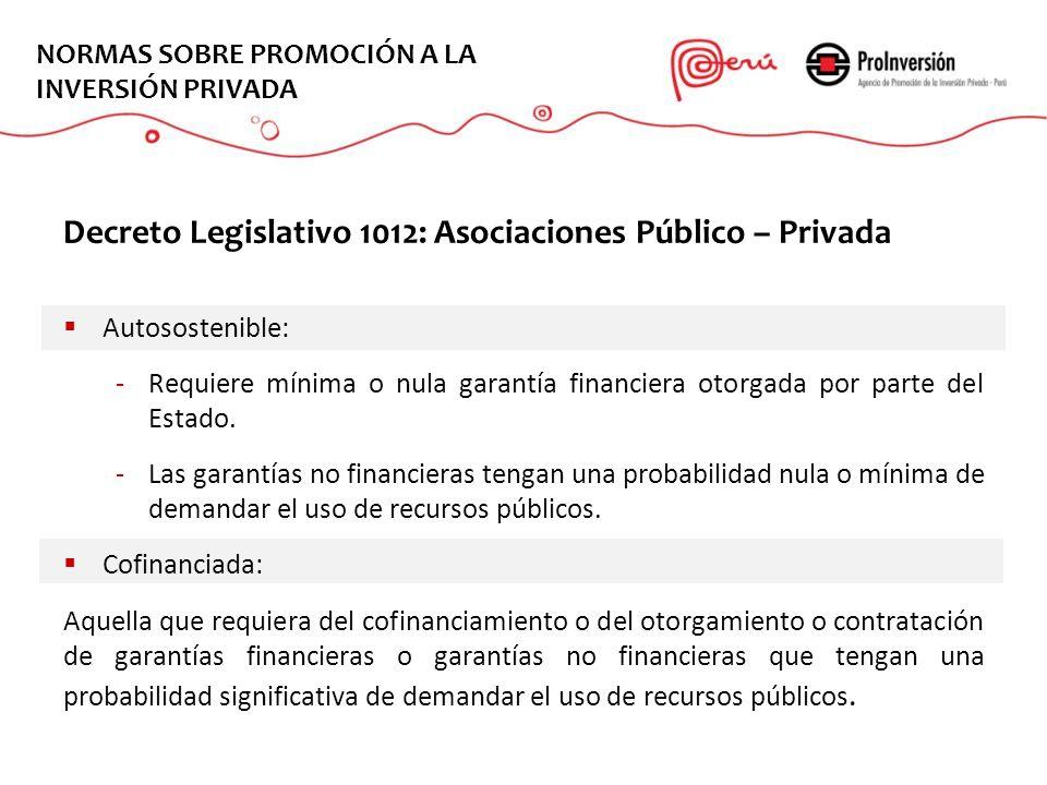 Decreto Legislativo 1012: Asociaciones Público – Privada Autosostenible: -Requiere mínima o nula garantía financiera otorgada por parte del Estado. -L