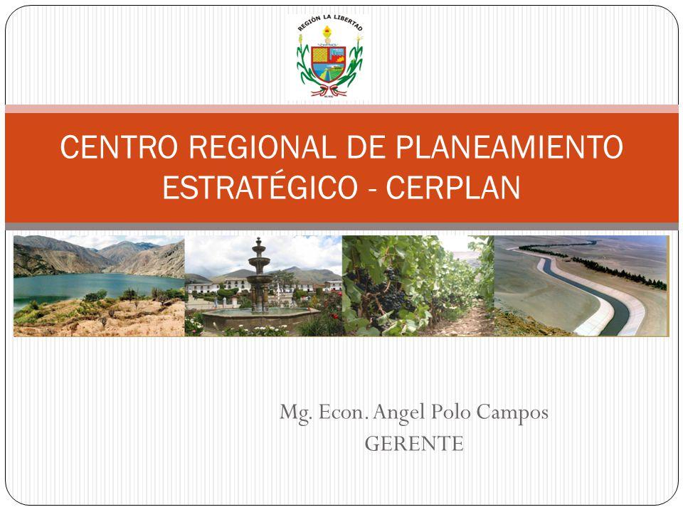 Mg. Econ. Angel Polo Campos GERENTE CENTRO REGIONAL DE PLANEAMIENTO ESTRATÉGICO - CERPLAN