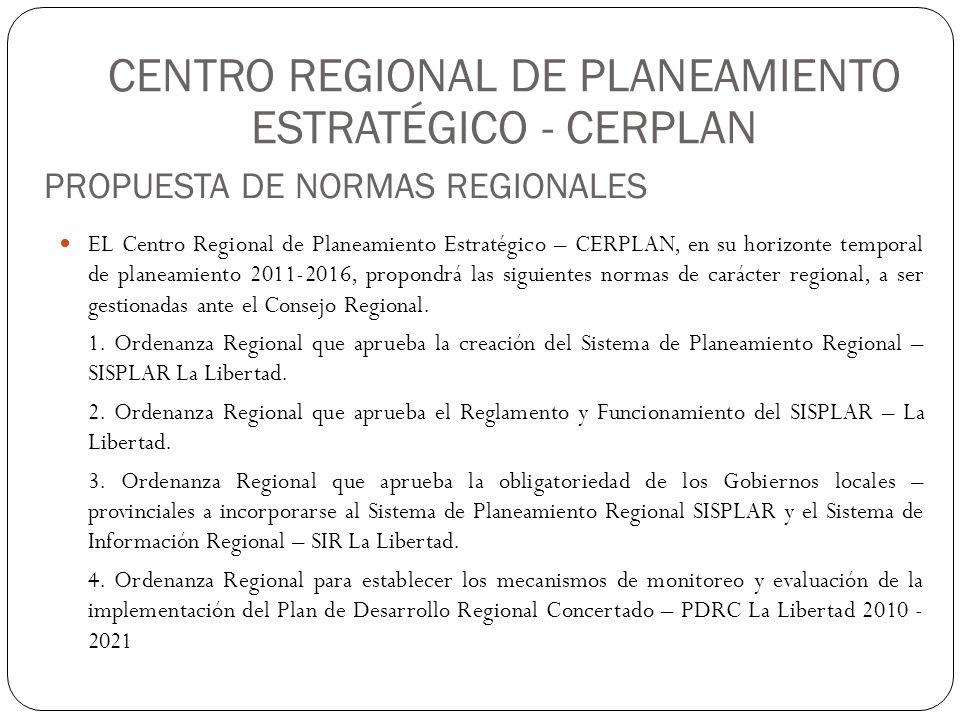 CENTRO REGIONAL DE PLANEAMIENTO ESTRATÉGICO - CERPLAN PROPUESTA DE NORMAS REGIONALES EL Centro Regional de Planeamiento Estratégico – CERPLAN, en su horizonte temporal de planeamiento 2011-2016, propondrá las siguientes normas de carácter regional, a ser gestionadas ante el Consejo Regional.
