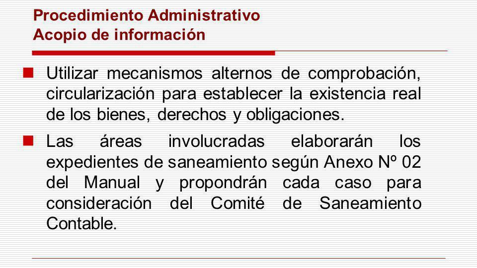 Procedimiento Administrativo Acopio de información Utilizar mecanismos alternos de comprobación, circularización para establecer la existencia real de