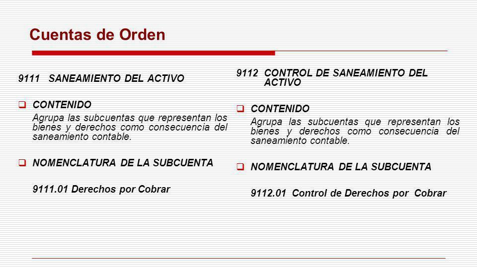 Cuentas de Orden 9111 SANEAMIENTO DEL ACTIVO CONTENIDO Agrupa las subcuentas que representan los bienes y derechos como consecuencia del saneamiento c