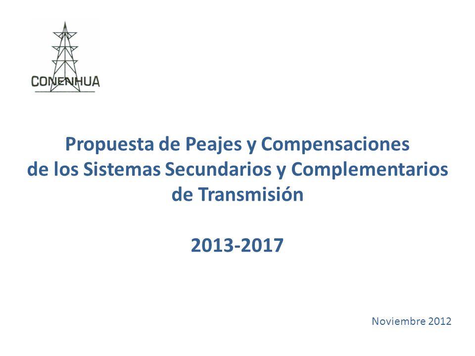 Propuesta de Peajes y Compensaciones de los Sistemas Secundarios y Complementarios de Transmisión 2013-2017 Noviembre 2012