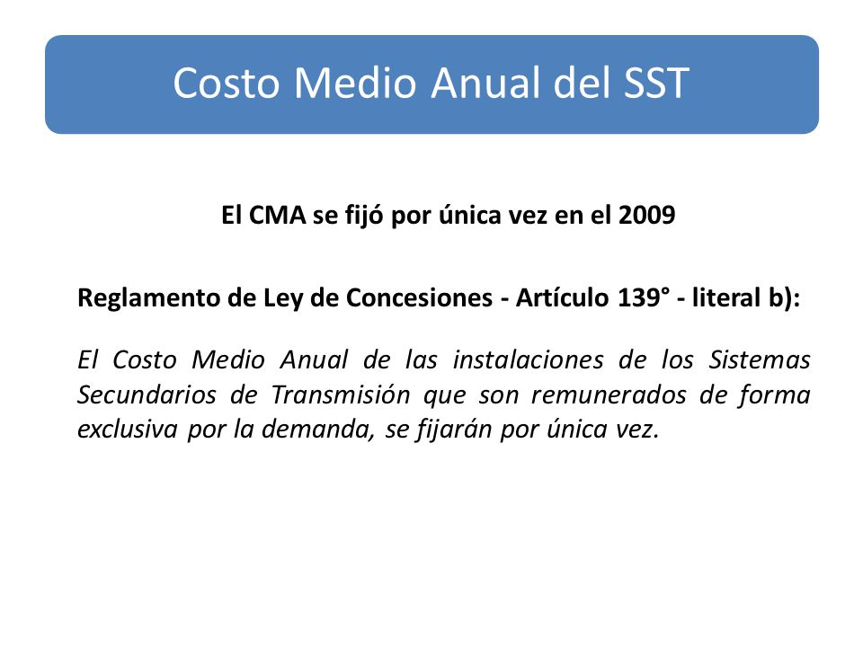 El CMA se fijó por única vez en el 2009 Reglamento de Ley de Concesiones - Artículo 139° - literal b): El Costo Medio Anual de las instalaciones de lo