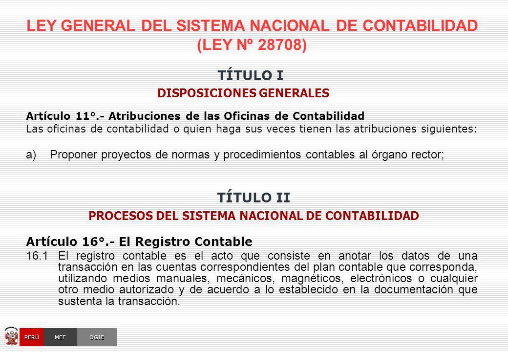 LEY GENERAL DEL SISTEMA NACIONAL DE CONTABILIDAD (LEY Nº 28708) Artículo 11°.- Atribuciones de las Oficinas de Contabilidad Las oficinas de contabilid
