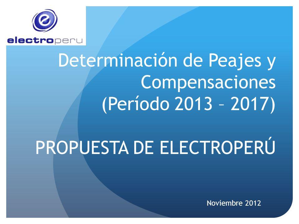 Determinación de Peajes y Compensaciones (Período 2013 – 2017) PROPUESTA DE ELECTROPERÚ Noviembre 2012