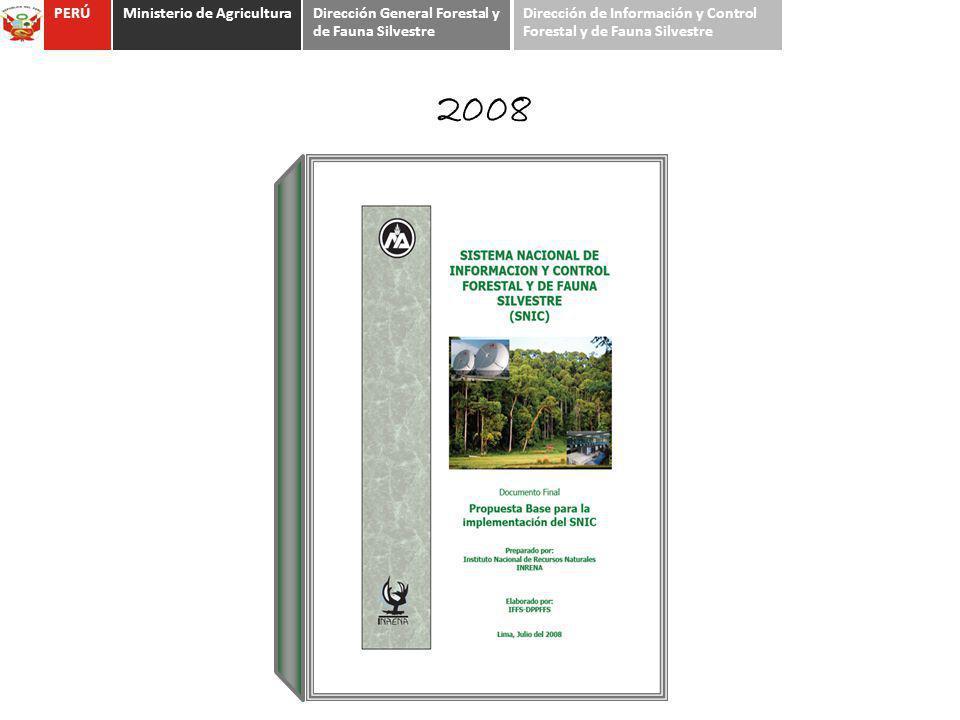 2008 PERÚMinisterio de AgriculturaDirección General Forestal y de Fauna Silvestre Dirección de Información y Control Forestal y de Fauna Silvestre