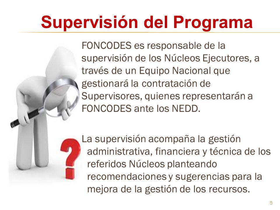 FONCODES es responsable de la supervisión de los Núcleos Ejecutores, a través de un Equipo Nacional que gestionará la contratación de Supervisores, qu