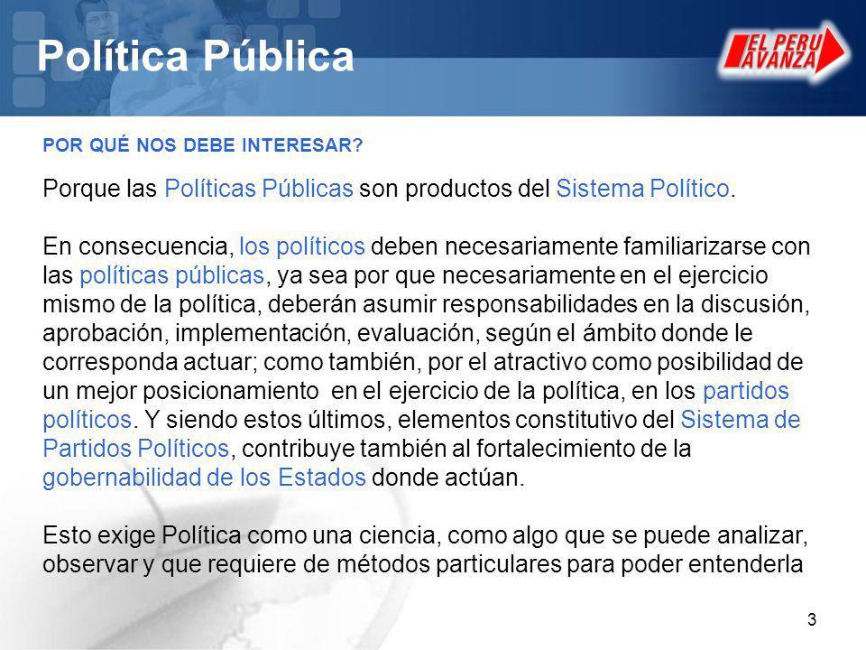 3 Política Pública Porque las Políticas Públicas son productos del Sistema Político.