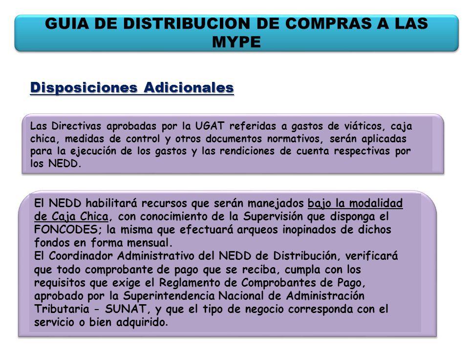 GUIA DE DISTRIBUCION DE COMPRAS A LAS MYPE Disposiciones Adicionales Las Directivas aprobadas por la UGAT referidas a gastos de viáticos, caja chica,