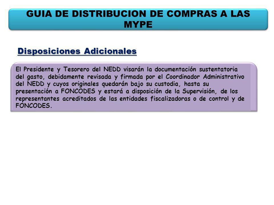 GUIA DE DISTRIBUCION DE COMPRAS A LAS MYPE El Presidente y Tesorero del NEDD visarán la documentación sustentatoria del gasto, debidamente revisada y