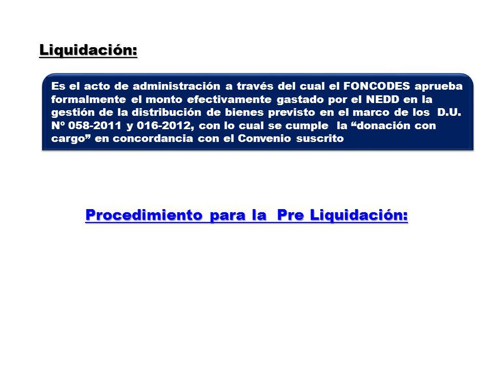 Liquidación: Es el acto de administración a través del cual el FONCODES aprueba formalmente el monto efectivamente gastado por el NEDD en la gestión d