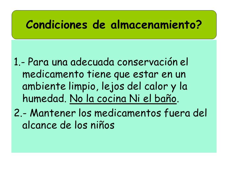 1.- Para una adecuada conservación el medicamento tiene que estar en un ambiente limpio, lejos del calor y la humedad. No la cocina Ni el baño. 2.- Ma