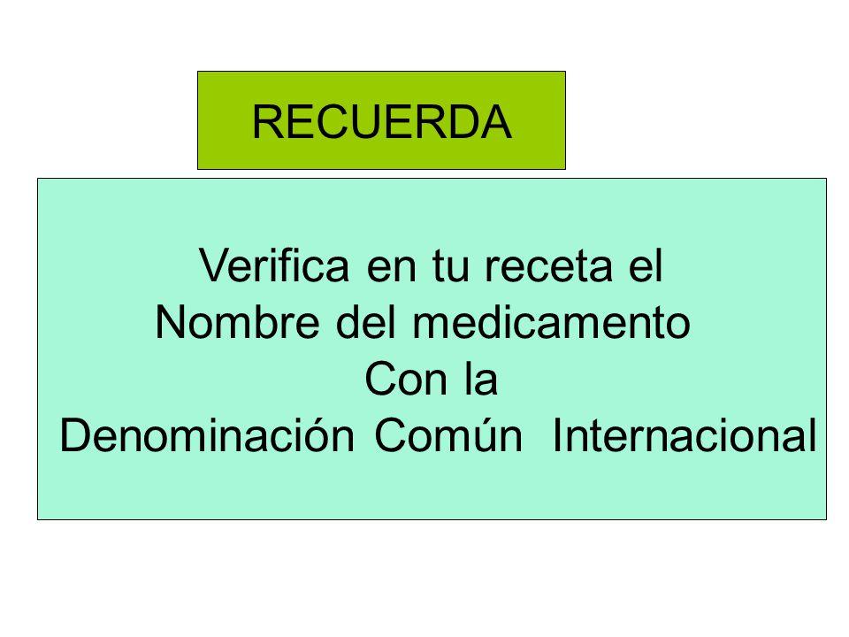 Verifica en tu receta el Nombre del medicamento Con la Denominación Común Internacional RECUERDA