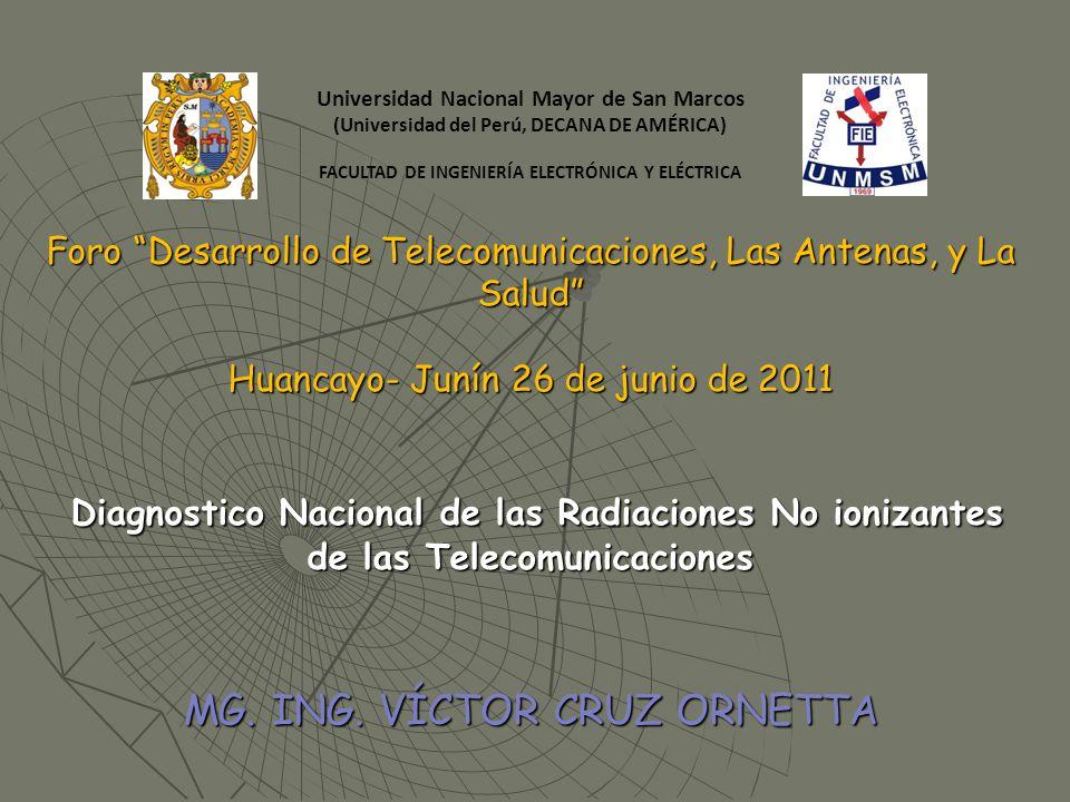 Foro Desarrollo de Telecomunicaciones, Las Antenas, y La Salud Huancayo- Junín 26 de junio de 2011 Diagnostico Nacional de las Radiaciones No ionizant