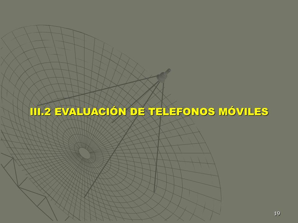 19 III.2 EVALUACIÓN DE TELEFONOS MÓVILES
