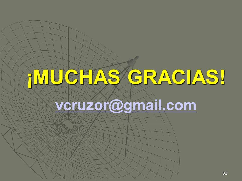 31 vcruzor@gmail.com ¡MUCHAS GRACIAS!