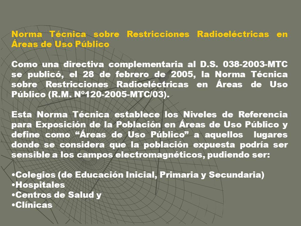 Norma Técnica sobre Restricciones Radioeléctricas en Áreas de Uso Público Como una directiva complementaria al D.S. 038-2003-MTC se publicó, el 28 de