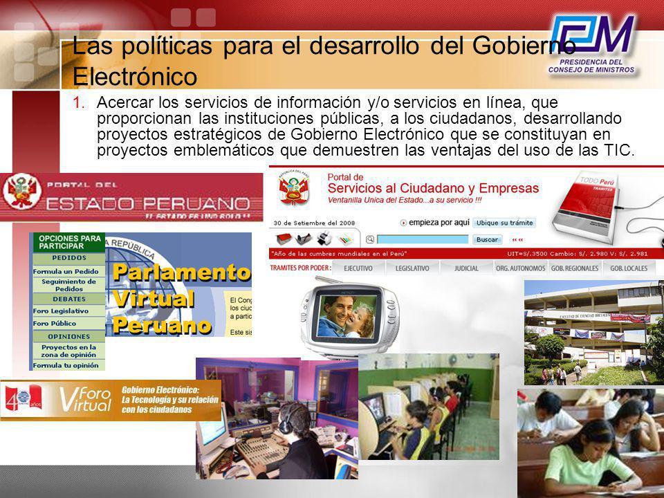 Las políticas para el desarrollo del Gobierno Electrónico 1.Acercar los servicios de información y/o servicios en línea, que proporcionan las instituc