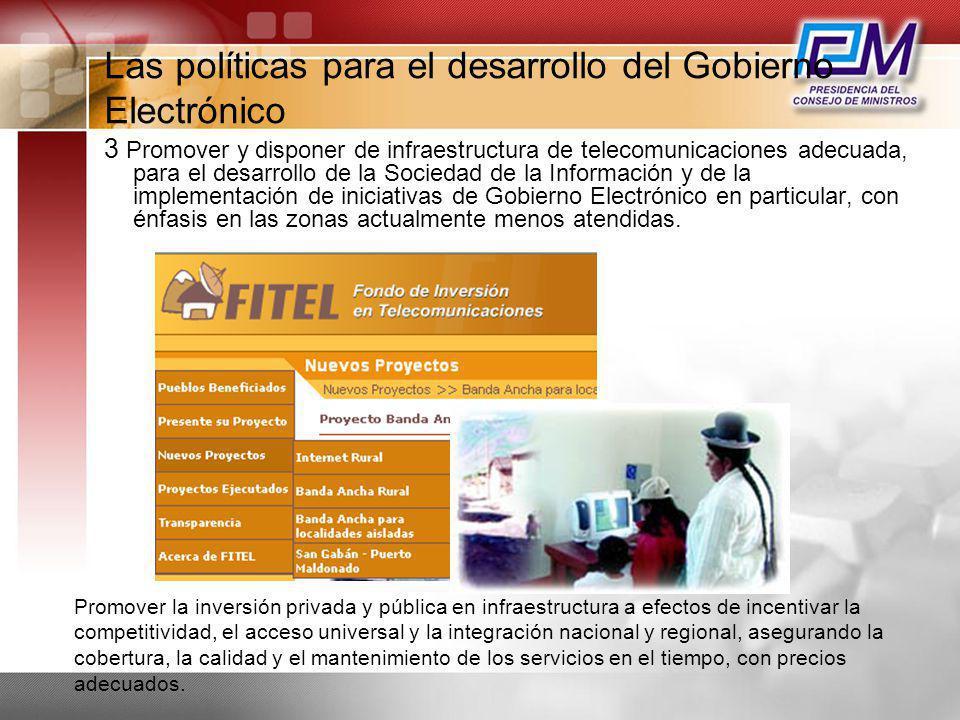 Las políticas para el desarrollo del Gobierno Electrónico 3 Promover y disponer de infraestructura de telecomunicaciones adecuada, para el desarrollo