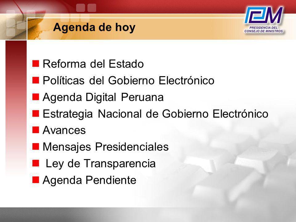 Agenda de hoy Reforma del Estado Políticas del Gobierno Electrónico Agenda Digital Peruana Estrategia Nacional de Gobierno Electrónico Avances Mensaje