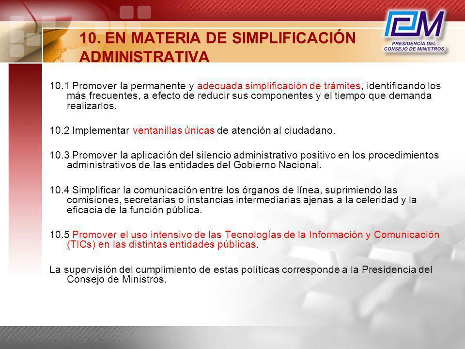 10. EN MATERIA DE SIMPLIFICACIÓN ADMINISTRATIVA 10.1 Promover la permanente y adecuada simplificación de trámites, identificando los más frecuentes, a
