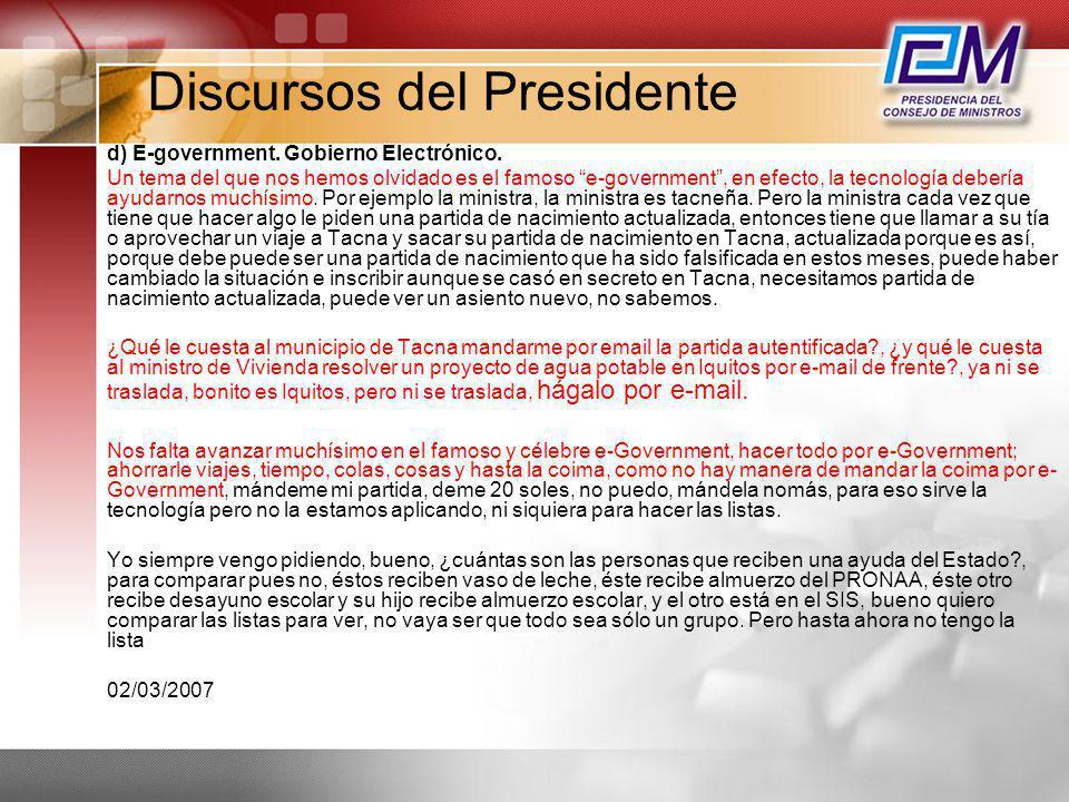 Discursos del Presidente d) E-government. Gobierno Electrónico. Un tema del que nos hemos olvidado es el famoso e-government, en efecto, la tecnología