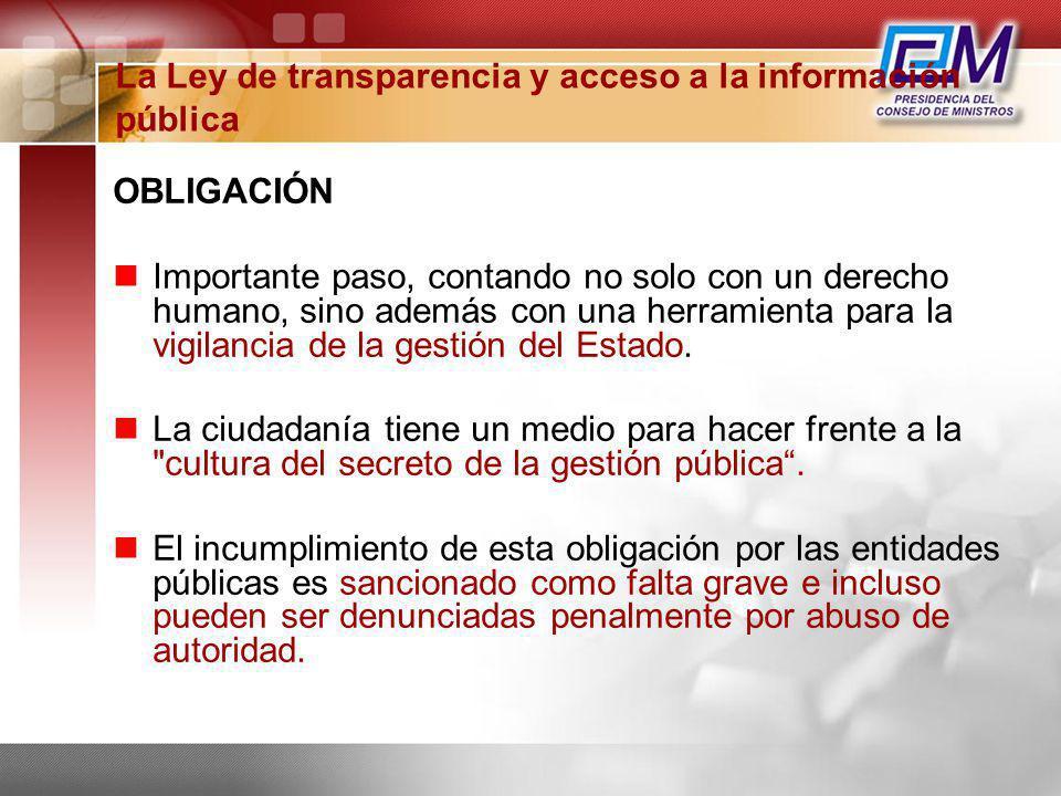 La Ley de transparencia y acceso a la información pública OBLIGACIÓN Importante paso, contando no solo con un derecho humano, sino además con una herr