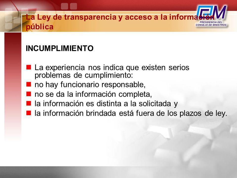 La Ley de transparencia y acceso a la información pública INCUMPLIMIENTO La experiencia nos indica que existen serios problemas de cumplimiento: no ha