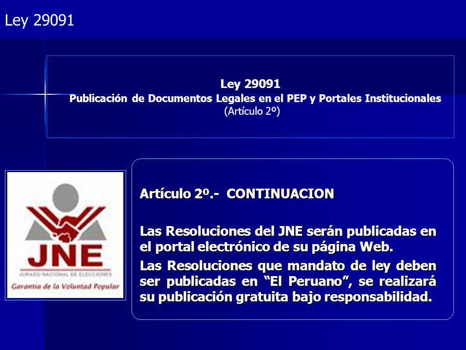 Project Management Ley 29091 Publicación de Documentos Legales en el PEP y Portales Institucionales (Artículo 2º) Artículo 2º.- CONTINUACION Las Resoluciones del JNE serán publicadas en el portal electrónico de su página Web.